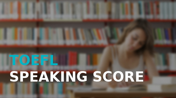 4 Tips on How to Improve Your TOEFL Speaking Score
